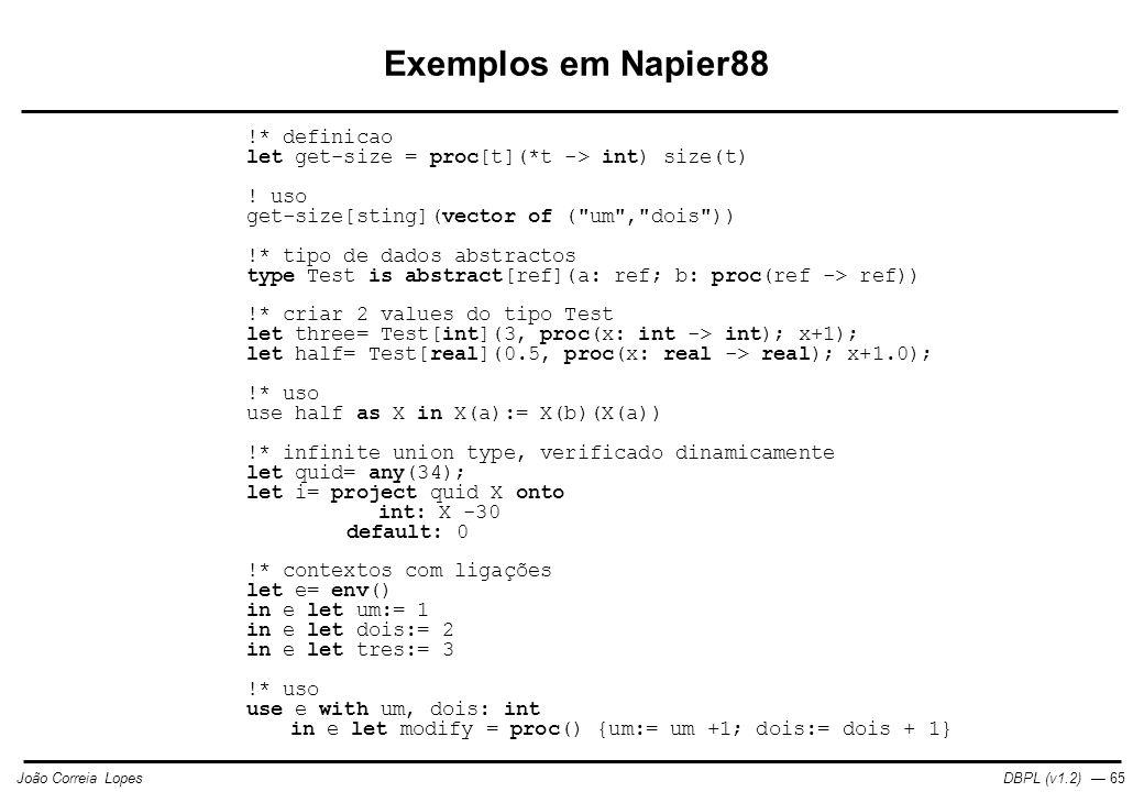 Exemplos em Napier88 !* definicao let get-size = proc[t](*t -> int) size(t) ! uso get-size[sting](vector of ( um , dois ))